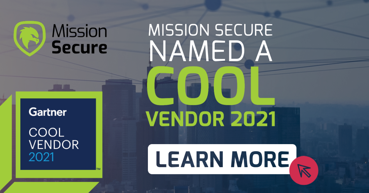 Mission Secure positioned as a Cool Vendor in the 2021 Gartner® Cool Vendor™ in Cyber-Physical Systems Security: Novel Approaches Enter the Scene